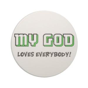 my_god_loves_everybody_christian_saying_coaster-r44ca68221c0246baa8ab918358b5fb27_x7jy0_8byvr_324
